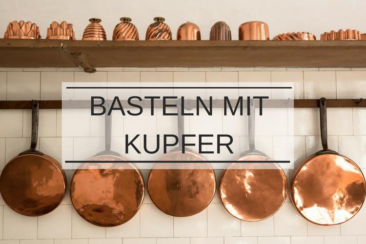 Hier geht's zu den Bastelanleitungen mit Kupfer.